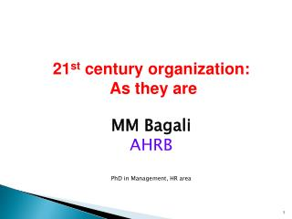 21 st  century organization:   As they are MM  Bagali AHRB PhD in Management, HR area