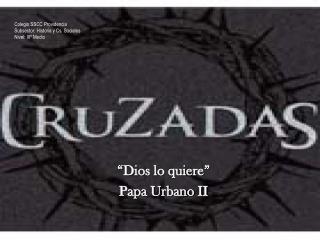 """"""" Dios lo quiere """" Papa Urbano II"""
