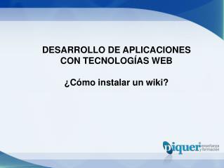 DESARROLLO DE APLICACIONES CON TECNOLOGÍAS WEB ¿Cómo instalar un wiki?