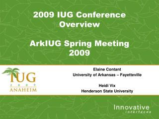 2009 IUG Conference Overview ArkIUG  Spring Meeting 2009