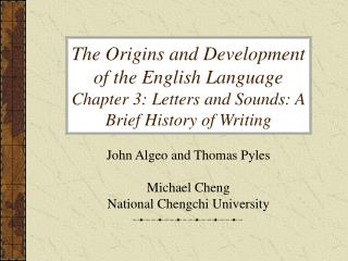 John Algeo and Thomas Pyles Michael Cheng  National Chengchi University