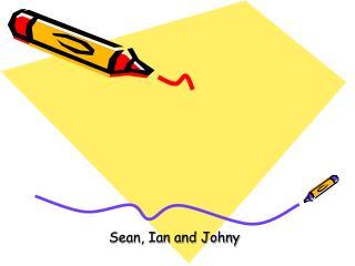 Sean, Ian and Johny