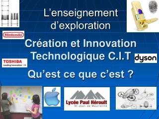 L'enseignement d'exploration Création et Innovation Technologique C.I.T Qu'est ce que c'est ?