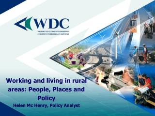 Working and living in rural areas: People, Places and Policy Helen Mc Henry, Policy Analyst