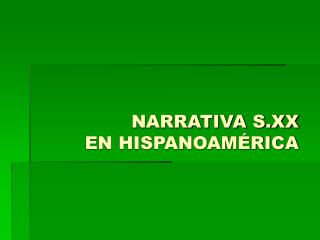 NARRATIVA S.XX  EN HISPANOAMÉRICA