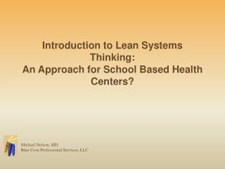 Introduction to Lean Systems Thinking: An Approach for School Based Health Centers?
