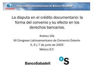 Andreu Vilà XII Congreso Latinoamericano de Comercio Exterior 5, 6 y 7 de junio de 2005