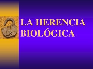 LA HERENCIA BIOL�GICA