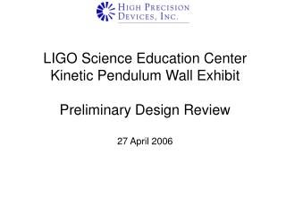 LIGO Science Education Center Kinetic Pendulum Wall Exhibit Preliminary Design Review