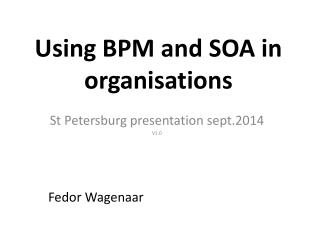 Using BPM  and  SOA in   organisations