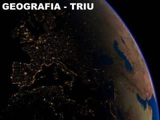 GEOGRAFIA - TRIU