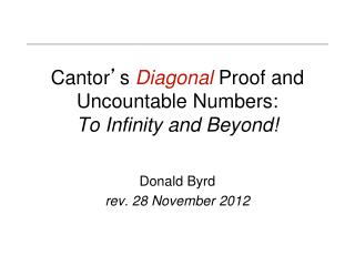 Cantor ' s Diagonal Proof and Uncountable Numbers: To Infinity and Beyond!