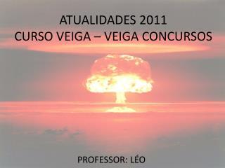 ATUALIDADES 2011 CURSO VEIGA – VEIGA CONCURSOS