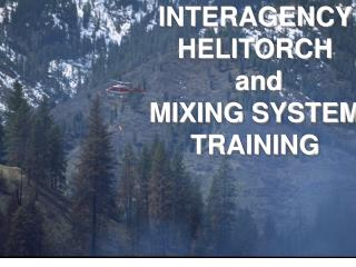 INTERAGENCY HELITORCH  and  MIXING SYSTEM TRAINING