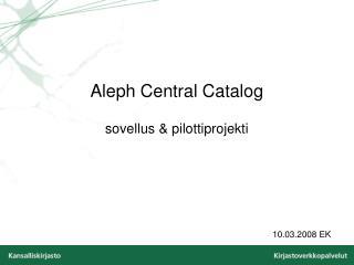 Aleph Central Catalog sovellus & pilottiprojekti