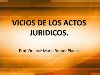 VICIOS DE LOS ACTOS JURIDICOS.