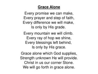 Grace Alone Every promise we can make, Every prayer and step of faith,