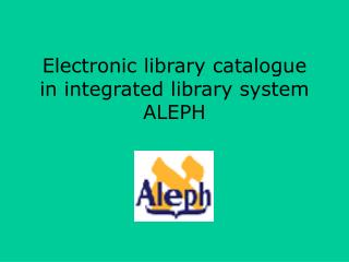 Electronic library catalogue  in integrated library system ALEPH