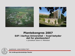 Plantekongres 2007 DJF i Aarhus Universitet – hvad betyder det for planteavlen?