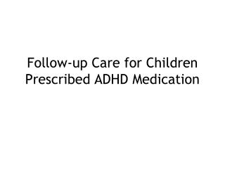 Follow-up Care for Children Prescribed ADHD Medication