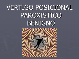 VERTIGO POSICIONAL PAROXISTICO BENIGNO