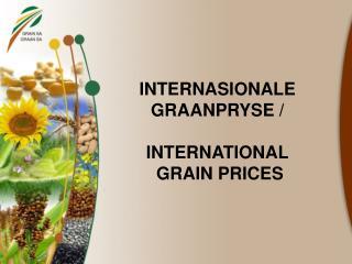 INTERNASIONALE GRAANPRYSE / INTERNATIONAL  GRAIN PRICES