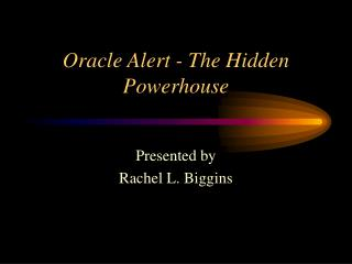 Oracle Alert - The Hidden Powerhouse