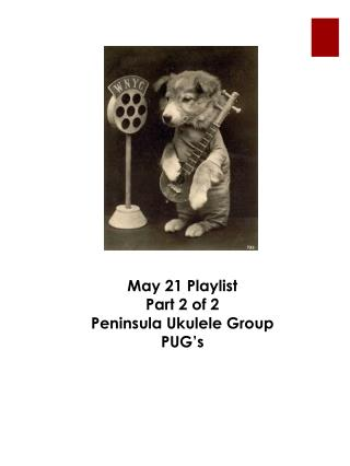 May 21 Playlist Part 2 of 2 Peninsula Ukulele Group PUG's
