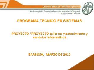 """PROGRAMA TÉCNICO EN SISTEMAS PROYECTO """"PROYECTO taller en mantenimiento y servicios informáticos"""