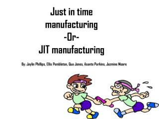 Just in time manufacturing  -Or- JIT manufacturing
