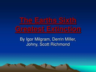 The Earths Sixth Greatest Extinction