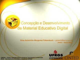Gilse Antoninha Morgental Falkembach –  gildemf@terra.br Unifra – Santa Maria