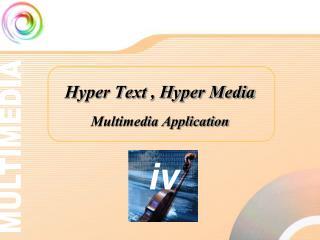 Hyper Text , Hyper Media  Multimedia Application