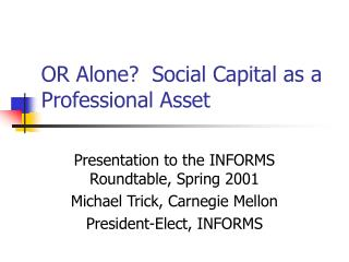 OR Alone?  Social Capital as a Professional Asset