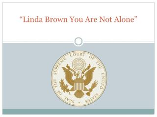 """Linda Brown You Are Not Alone"""