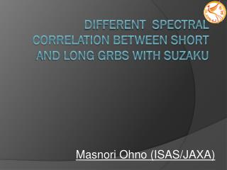 Different  spectral correlation between short and long GRBs with Suzaku