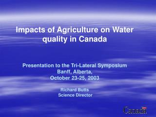 Impacts of Agriculture on Water quality in Canada Presentation to the Tri-Lateral Symposium
