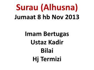 Surau ( Alhusna ) Jumaat 8 hb Nov 2013 Imam Bertugas Ustaz Kadir Bilai  Hj  Termizi
