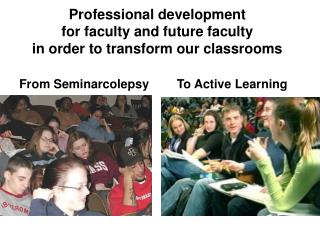 Professional development  for faculty and future faculty  in order to transform our classrooms