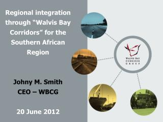 "Regional integration through  "" Walvis Bay Corridors ""  for the Southern African Region"