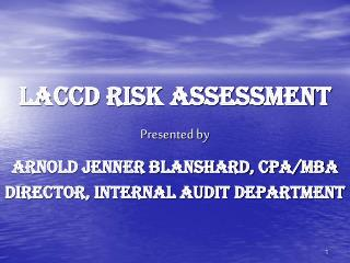 LACCD RISK ASSESSMENT Presented by Arnold Jenner Blanshard, CPA/MBA