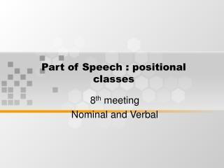 Part of Speech : positional classes