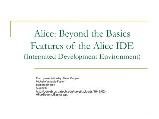 Alice: Beyond the Basics Features of the Alice IDE  (Integrated Development Environment)