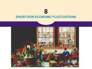 8  SHORT-RUN ECONOMIC FLUCTUATIONS