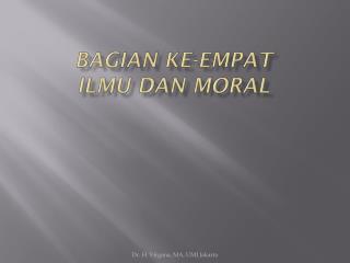 BAGIAN KE-EMPAT ILMU DAN MORAL