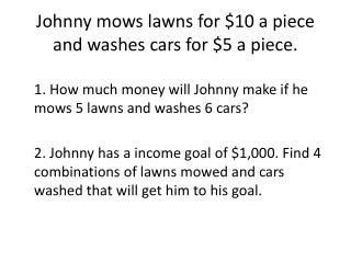 Johnny mows lawns for $10 a piece and washes cars for $5 a piece.
