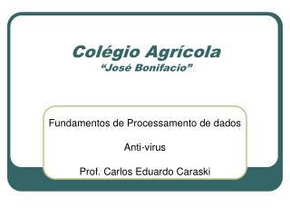 """Colégio Agrícola """"José Bonifacio"""""""