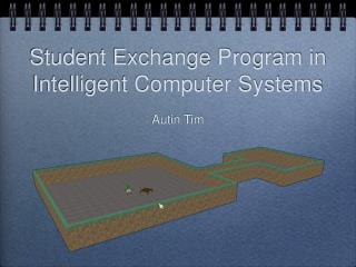 Student Exchange Program in Intelligent Computer Systems Autin Tim