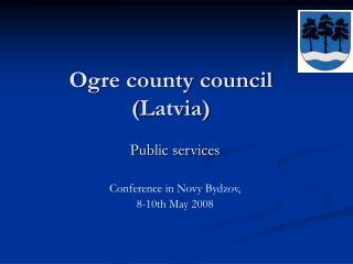 Ogre county council  ( Latvia )