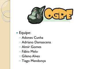 Equipe: Adones Cunha Adriano Damascena Almir Gomes Fábio Melo Gileno Alves Tiago Mendonça